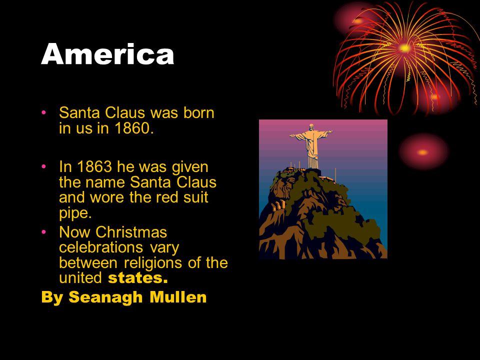 America Santa Claus was born in us in 1860.