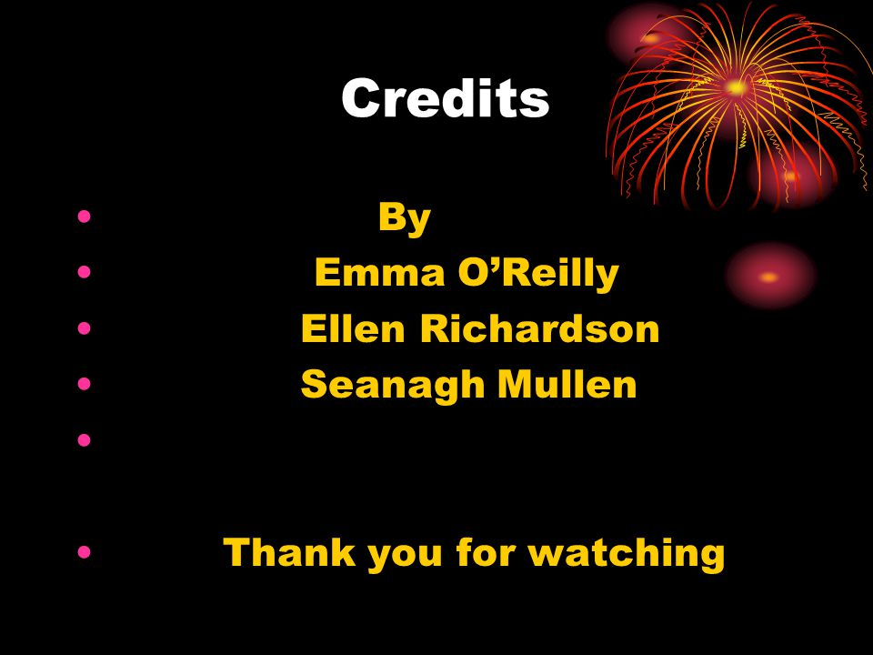 Credits By Emma O'Reilly Ellen Richardson Seanagh Mullen Thank you for watching