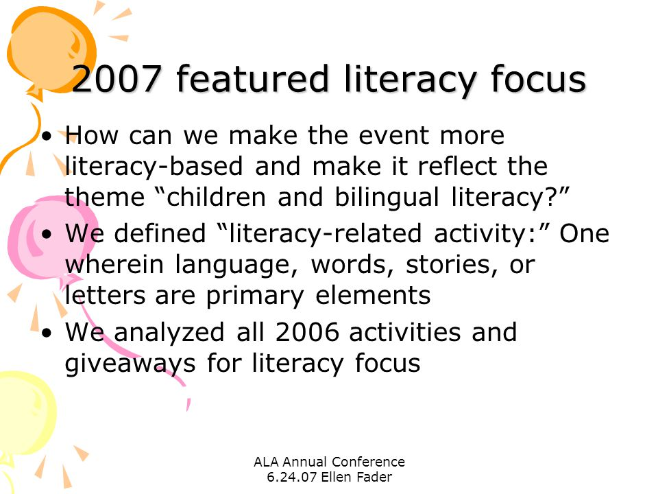 """ALA Annual Conference 6.24.07 Ellen Fader 2007 featured literacy focus How can we make the event more literacy-based and make it reflect the theme """"ch"""