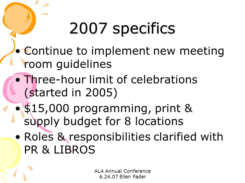 2007 specifics Continue to implement new meeting room guidelines Three-hour limit of celebrations (started in 2005) $15,000 programming, print & suppl