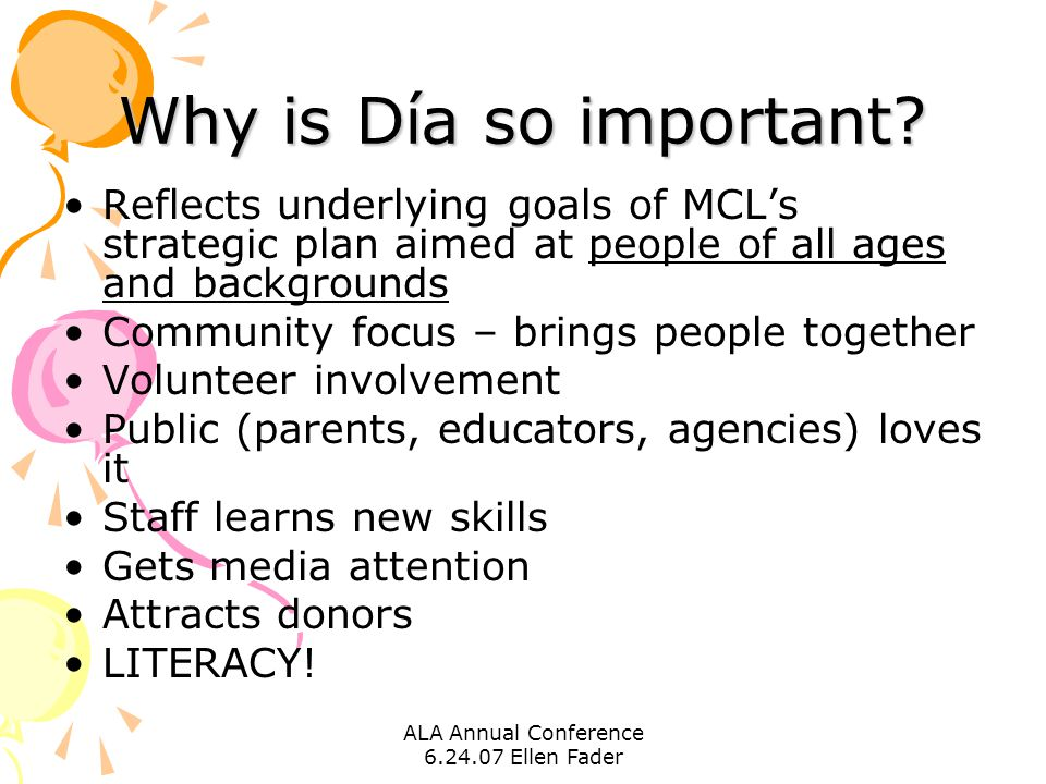 ALA Annual Conference 6.24.07 Ellen Fader Why is Día so important? Reflects underlying goals of MCL's strategic plan aimed at people of all ages and b