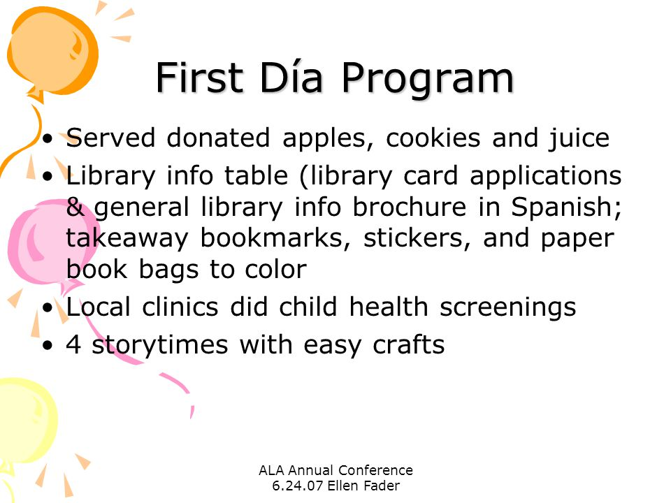 ALA Annual Conference 6.24.07 Ellen Fader First Día Program Served donated apples, cookies and juice Library info table (library card applications & g