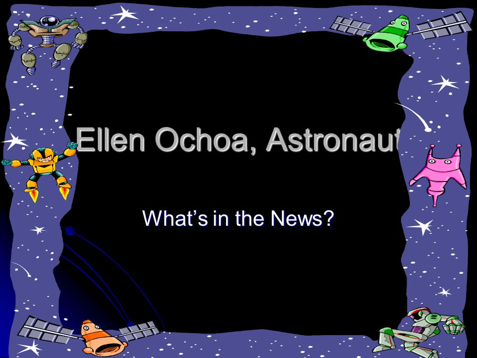 Ellen Ochoa, Astronaut What's in the News