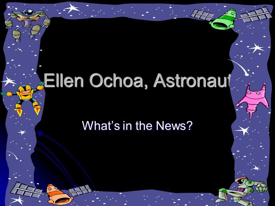 Ellen Ochoa, Astronaut What's in the News