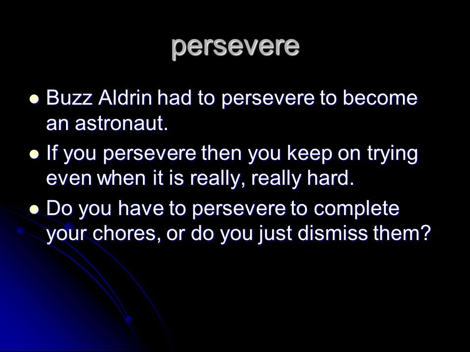 persevere Buzz Aldrin had to persevere to become an astronaut.