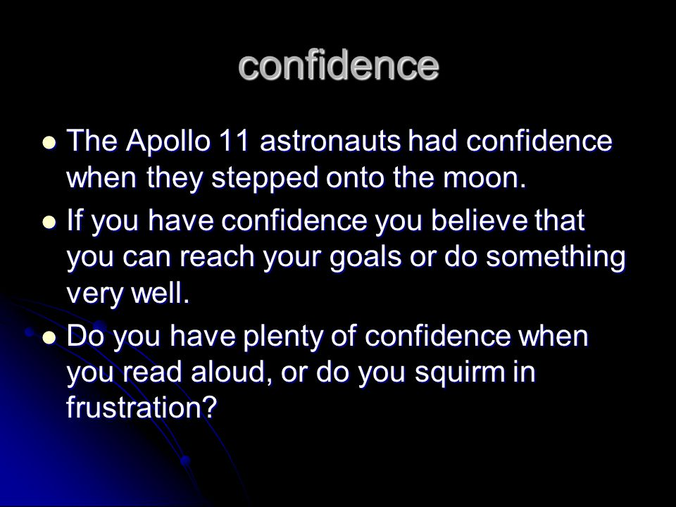 confidence The Apollo 11 astronauts had confidence when they stepped onto the moon.