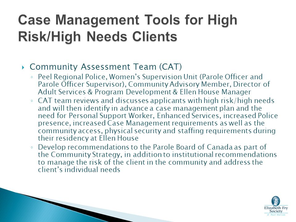  Community Assessment Team (CAT) ◦ Peel Regional Police, Women's Supervision Unit (Parole Officer and Parole Officer Supervisor), Community Advisory