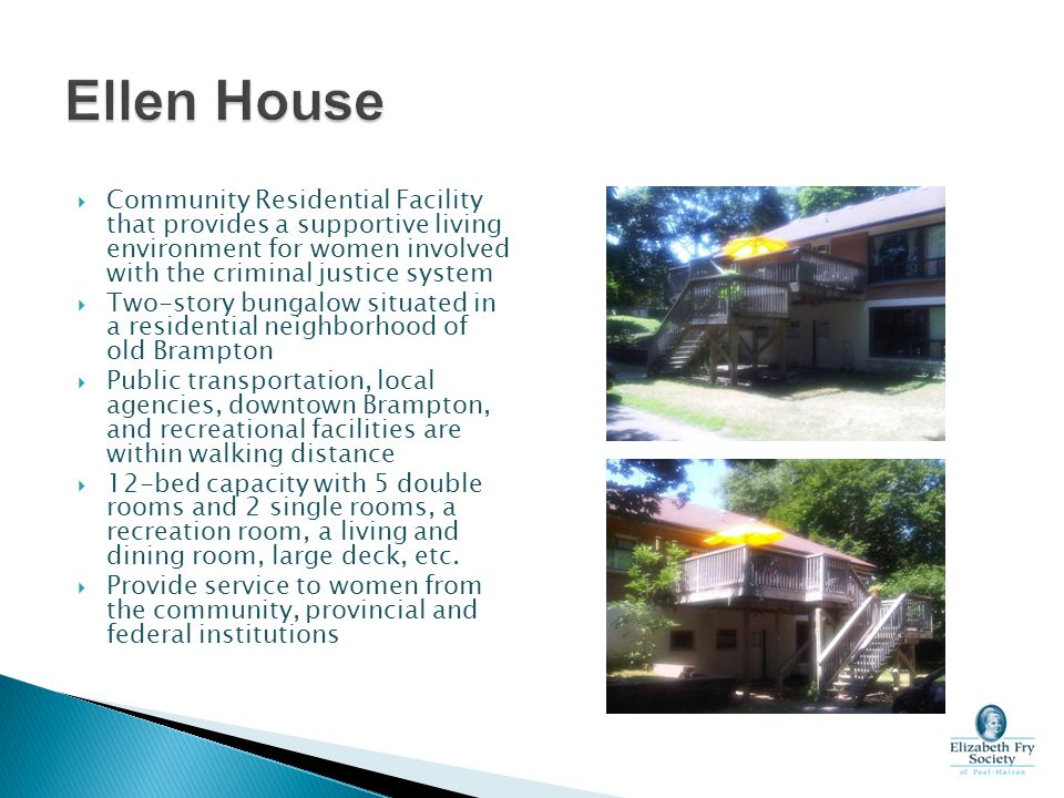  Community Residential Facility that provides a supportive living environment for women involved with the criminal justice system  Two-story bungalo