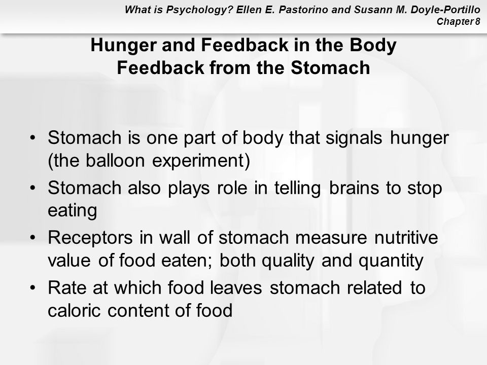 What is Psychology? Ellen E. Pastorino and Susann M. Doyle-Portillo Chapter 8 Hunger and Feedback in the Body Feedback from the Stomach Stomach is one