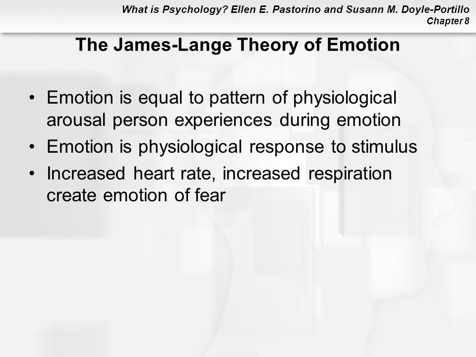 What is Psychology? Ellen E. Pastorino and Susann M. Doyle-Portillo Chapter 8 The James-Lange Theory of Emotion Emotion is equal to pattern of physiol