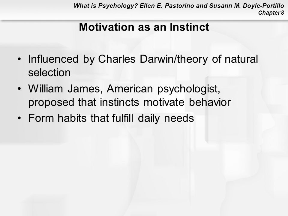 What is Psychology? Ellen E. Pastorino and Susann M. Doyle-Portillo Chapter 8 Motivation as an Instinct Influenced by Charles Darwin/theory of natural