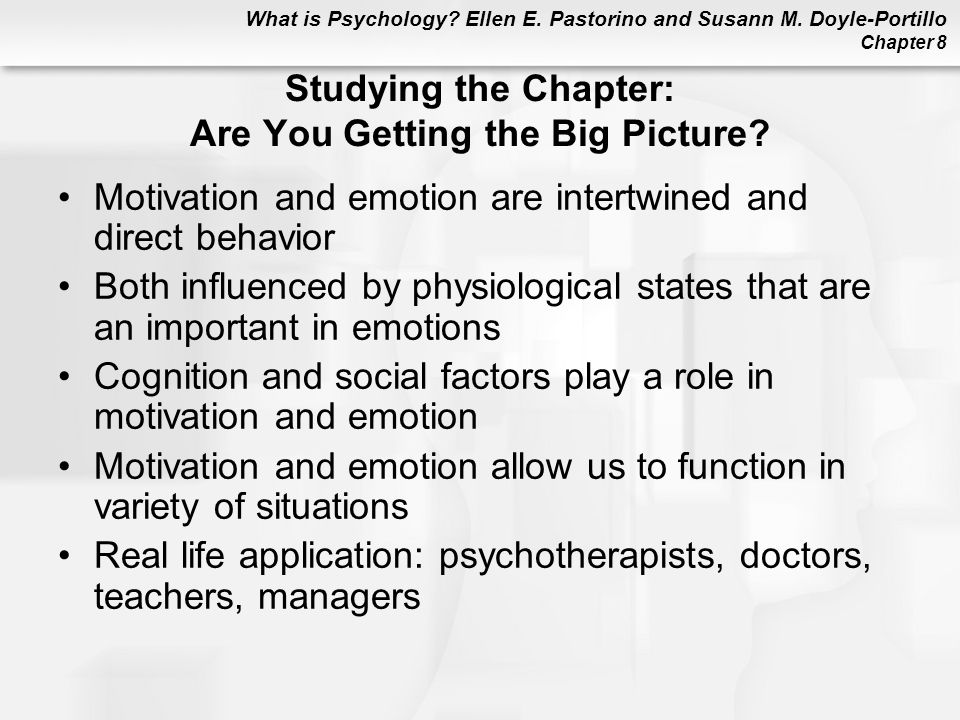 What is Psychology? Ellen E. Pastorino and Susann M. Doyle-Portillo Chapter 8 Studying the Chapter: Are You Getting the Big Picture? Motivation and em