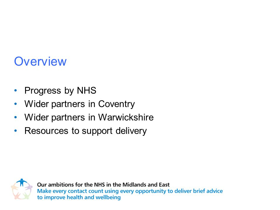 Progress by NHS Wider partners in Coventry Wider partners in Warwickshire Resources to support delivery Overview