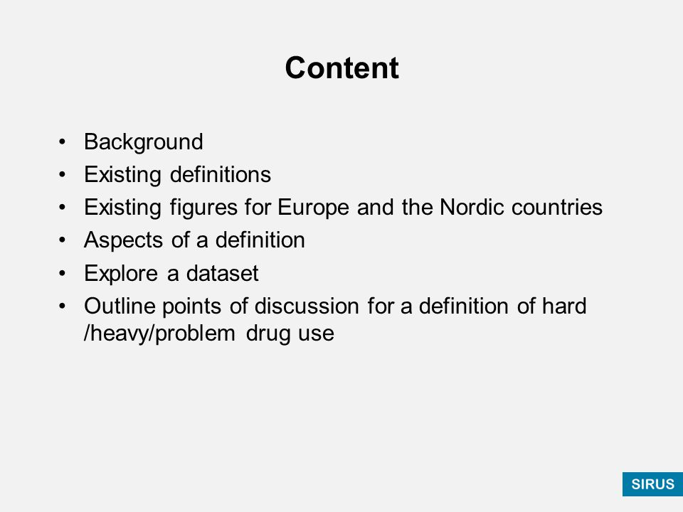 Content Background Existing definitions Existing figures for Europe and the Nordic countries Aspects of a definition Explore a dataset Outline points of discussion for a definition of hard /heavy/problem drug use