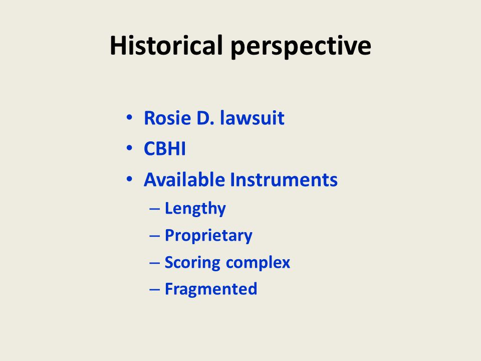Historical perspective Rosie D. lawsuit CBHI Available Instruments – Lengthy – Proprietary – Scoring complex – Fragmented