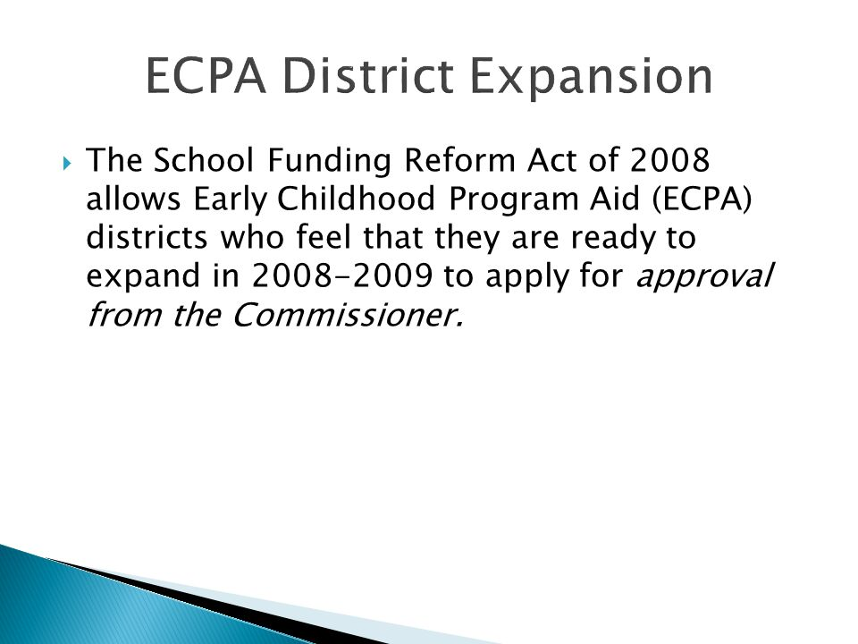  The School Funding Reform Act of 2008 allows Early Childhood Program Aid (ECPA) districts who feel that they are ready to expand in 2008-2009 to apply for approval from the Commissioner.