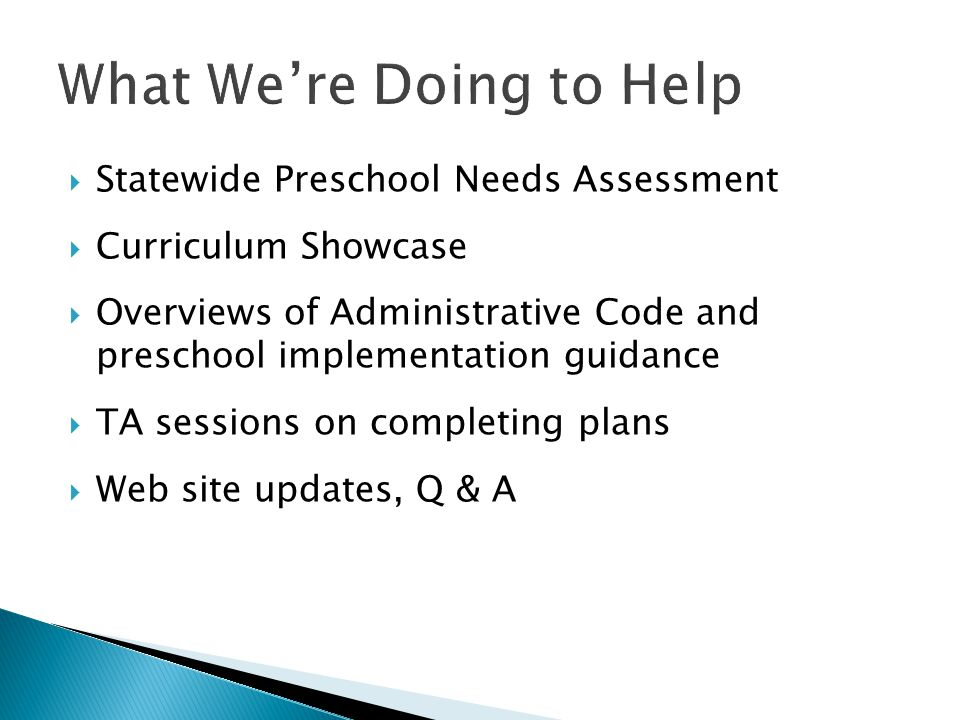  Statewide Preschool Needs Assessment  Curriculum Showcase  Overviews of Administrative Code and preschool implementation guidance  TA sessions on completing plans  Web site updates, Q & A