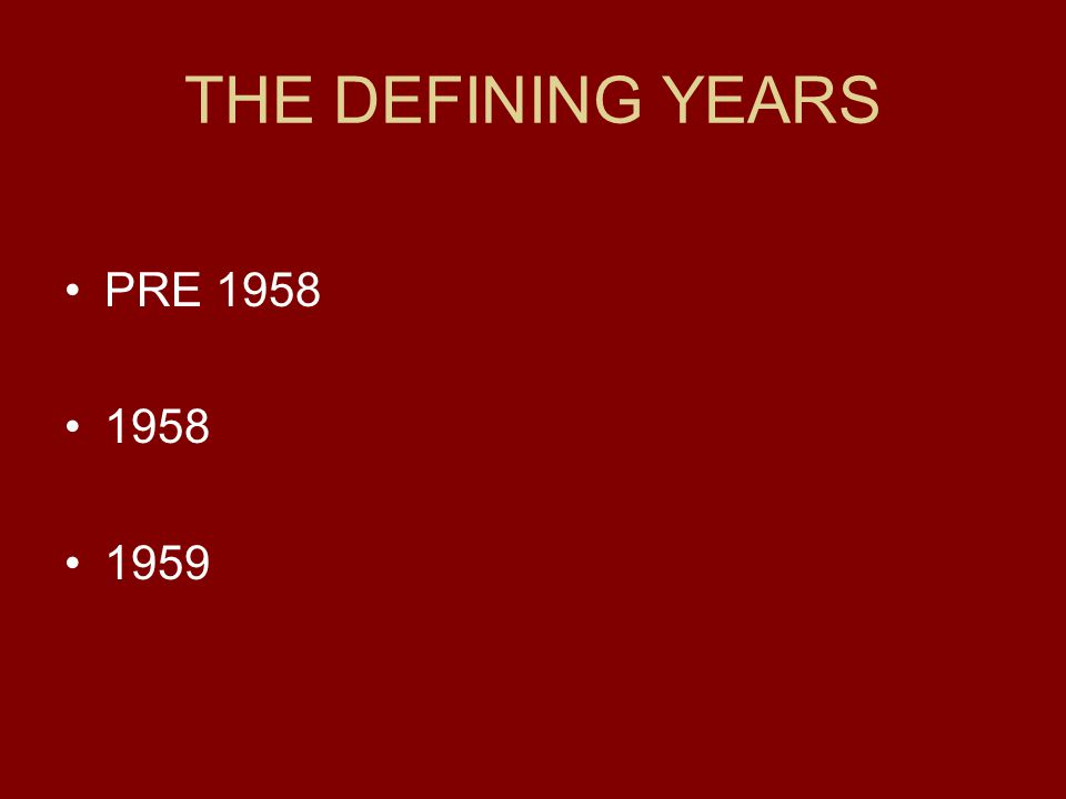 THE DEFINING YEARS PRE 1958 1958 1959