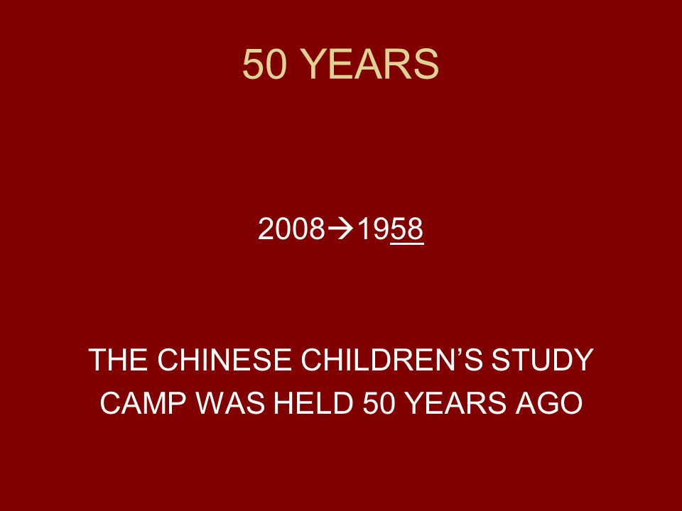 50 YEARS 2008  1958 THE CHINESE CHILDREN'S STUDY CAMP WAS HELD 50 YEARS AGO