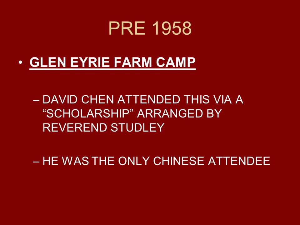PRE 1958 GLEN EYRIE FARM CAMP –DAVID CHEN ATTENDED THIS VIA A SCHOLARSHIP ARRANGED BY REVEREND STUDLEY –HE WAS THE ONLY CHINESE ATTENDEE