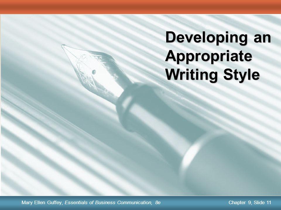 Chapter 1, Slide 11 Mary Ellen Guffey, Essentials of Business Communication, 8e Chapter 9, Slide 11 Mary Ellen Guffey, Essentials of Business Communication, 8e Developing an Appropriate Writing Style