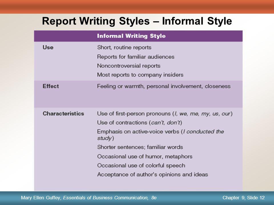 Chapter 1, Slide 12 Mary Ellen Guffey, Essentials of Business Communication, 8e Chapter 9, Slide 12 Mary Ellen Guffey, Essentials of Business Communication, 8e Report Writing Styles – Informal Style