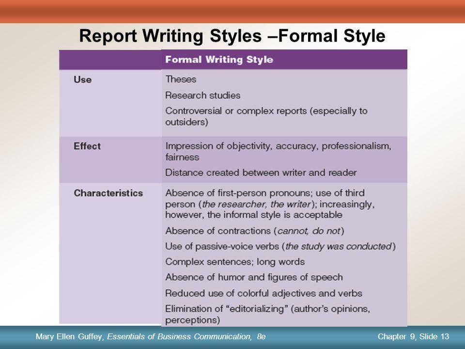 Chapter 1, Slide 13 Mary Ellen Guffey, Essentials of Business Communication, 8e Chapter 9, Slide 13 Mary Ellen Guffey, Essentials of Business Communication, 8e Report Writing Styles –Formal Style