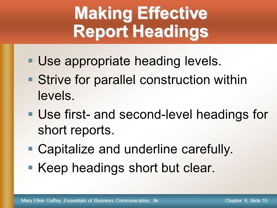 Chapter 9, Slide 15 Mary Ellen Guffey, Essentials of Business Communication, 8e Making Effective Report Headings  Use appropriate heading levels.
