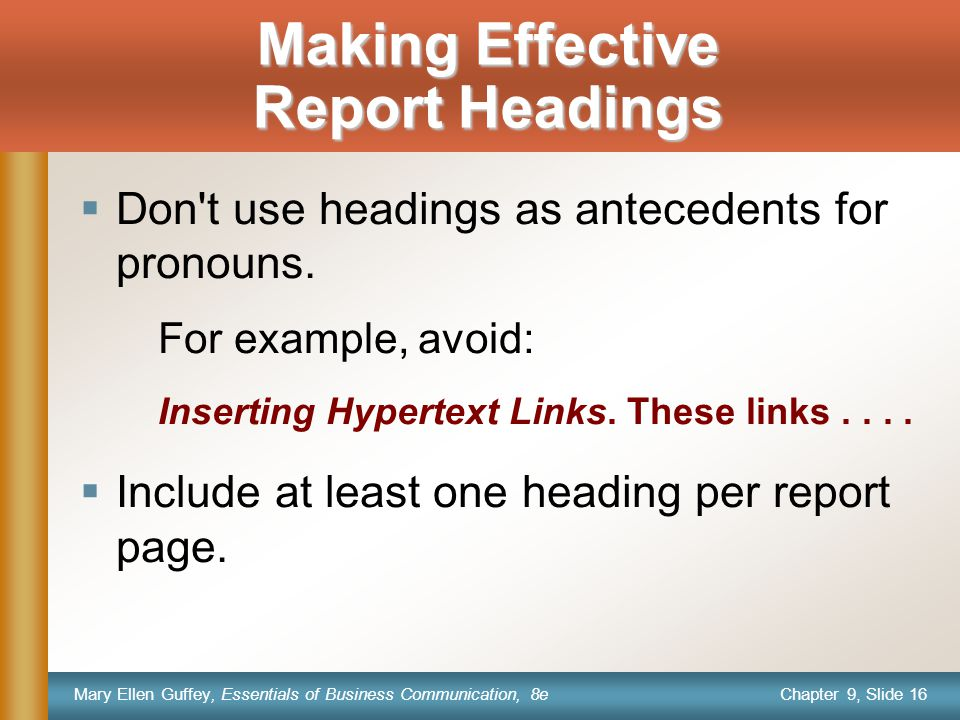 Chapter 9, Slide 16 Mary Ellen Guffey, Essentials of Business Communication, 8e  Don t use headings as antecedents for pronouns.
