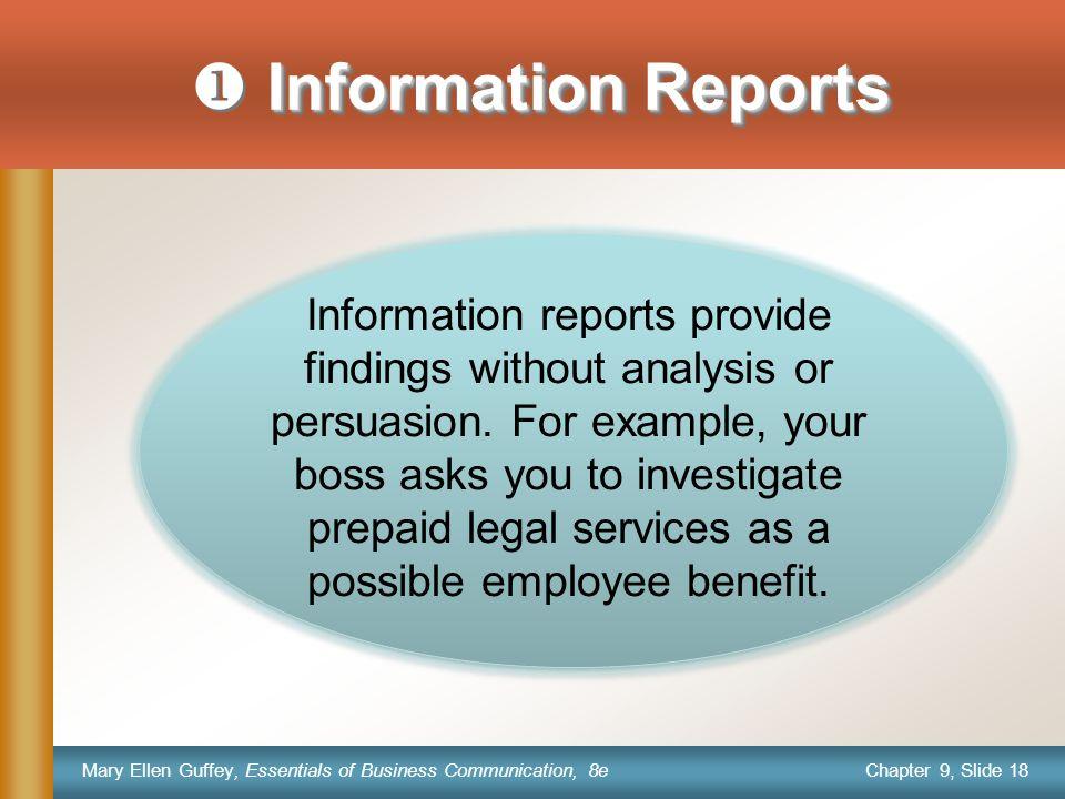 Chapter 9, Slide 18 Mary Ellen Guffey, Essentials of Business Communication, 8e Information Reports  Information Reports Information reports provide