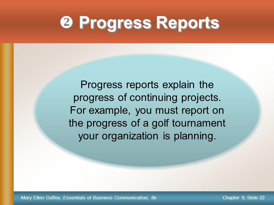Chapter 9, Slide 22 Mary Ellen Guffey, Essentials of Business Communication, 8e Progress Reports  Progress Reports Progress reports explain the progr