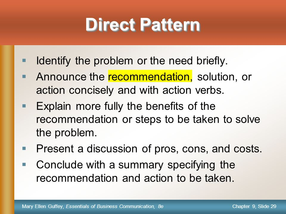 Chapter 9, Slide 29 Mary Ellen Guffey, Essentials of Business Communication, 8e  Identify the problem or the need briefly.  Announce the recommendat