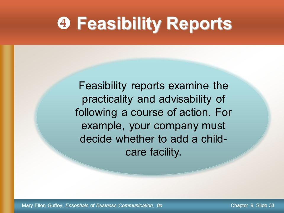 Chapter 9, Slide 33 Mary Ellen Guffey, Essentials of Business Communication, 8e Feasibility Reports  Feasibility Reports Feasibility reports examine