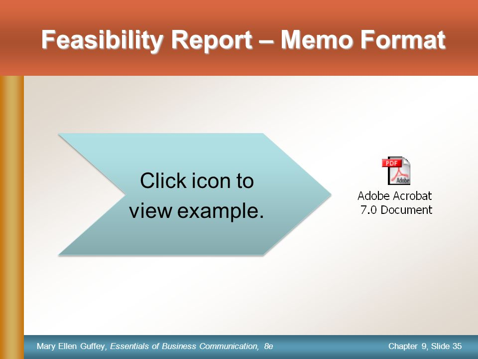 Chapter 9, Slide 35 Mary Ellen Guffey, Essentials of Business Communication, 8e Feasibility Report – Memo Format Click icon to view example.