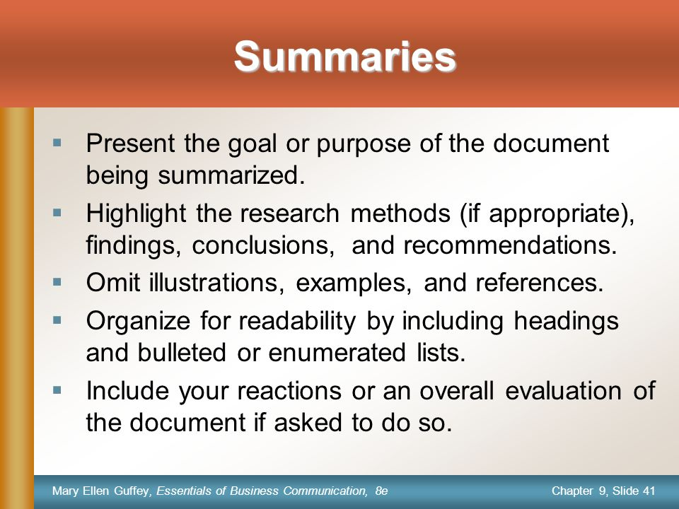 Chapter 9, Slide 41 Mary Ellen Guffey, Essentials of Business Communication, 8e Summaries  Present the goal or purpose of the document being summarized.