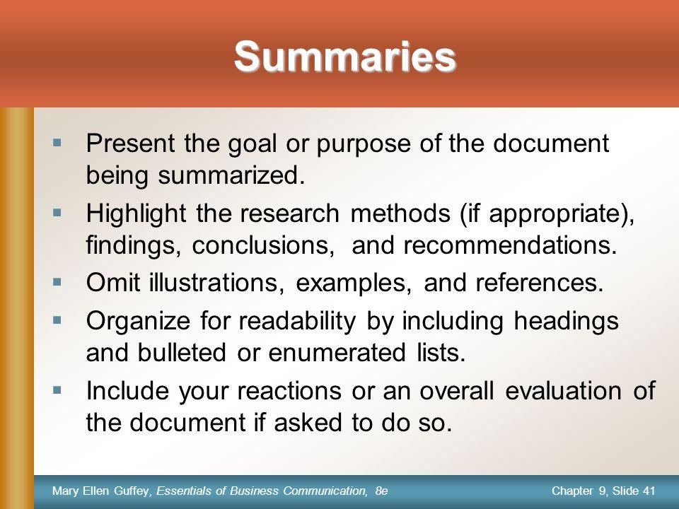 Chapter 9, Slide 41 Mary Ellen Guffey, Essentials of Business Communication, 8e Summaries  Present the goal or purpose of the document being summariz