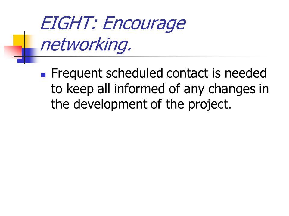 EIGHT: Encourage networking.