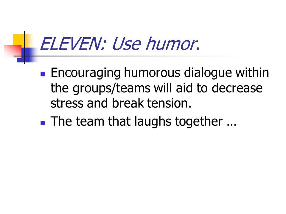 ELEVEN: Use humor.