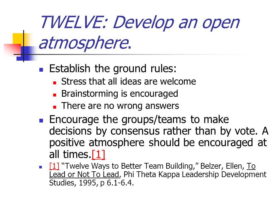 TWELVE: Develop an open atmosphere.
