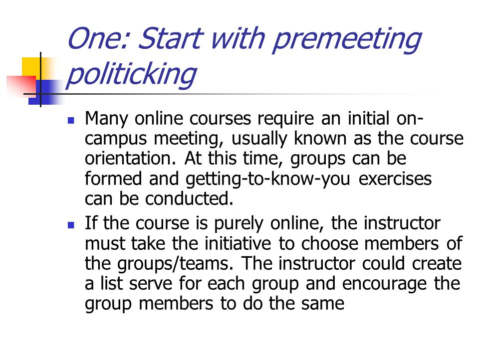 One: Start with premeeting politicking Many online courses require an initial on- campus meeting, usually known as the course orientation.
