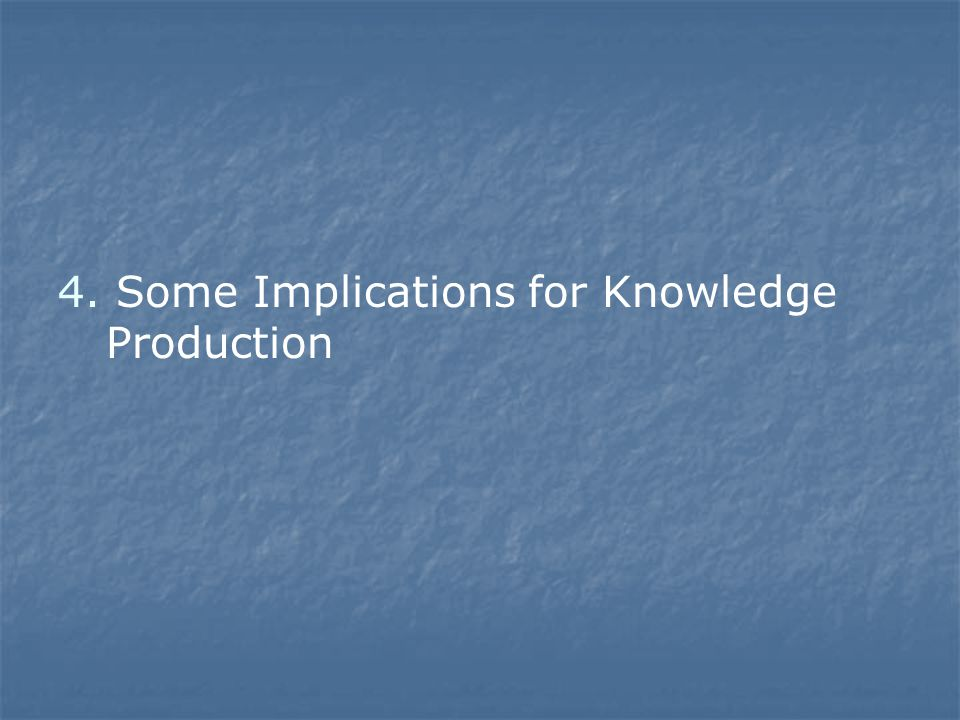 4. Some Implications for Knowledge Production