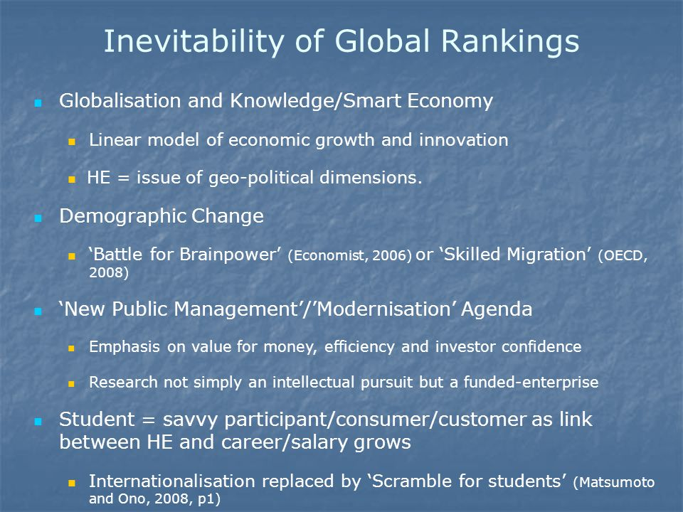 Inevitability of Global Rankings Globalisation and Knowledge/Smart Economy Linear model of economic growth and innovation HE = issue of geo-political dimensions.