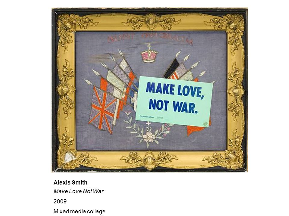 Make Love Not War 2009 Mixed media collage Alexis Smith