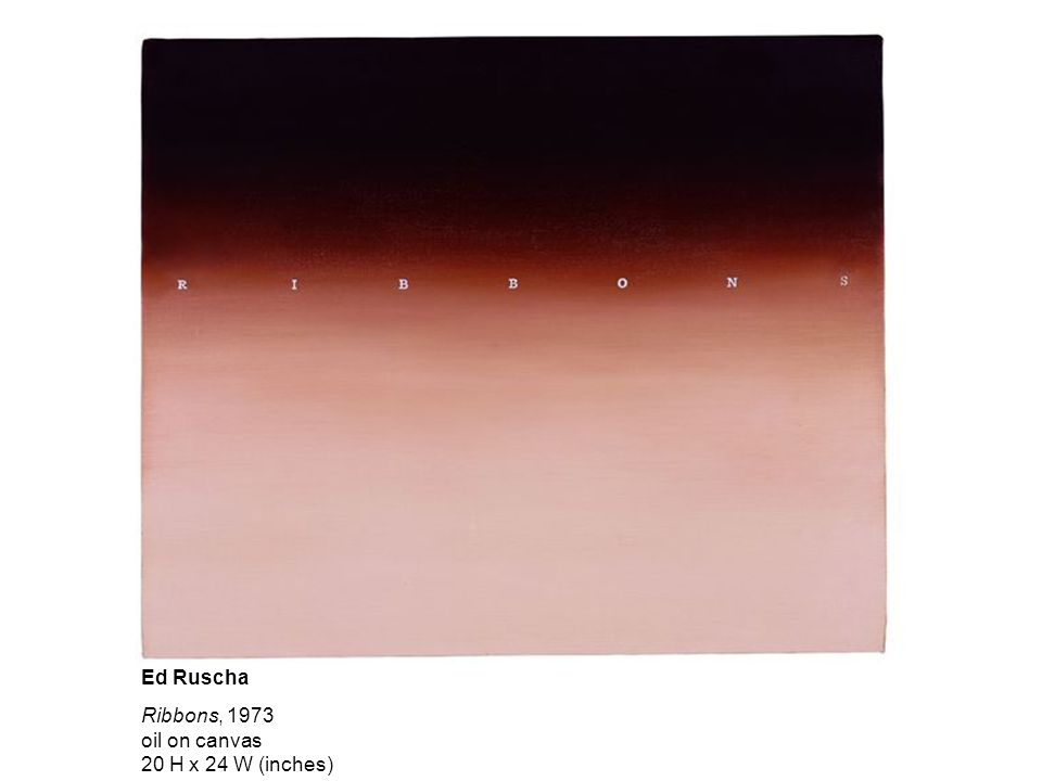Ribbons, 1973 oil on canvas 20 H x 24 W (inches) Ed Ruscha