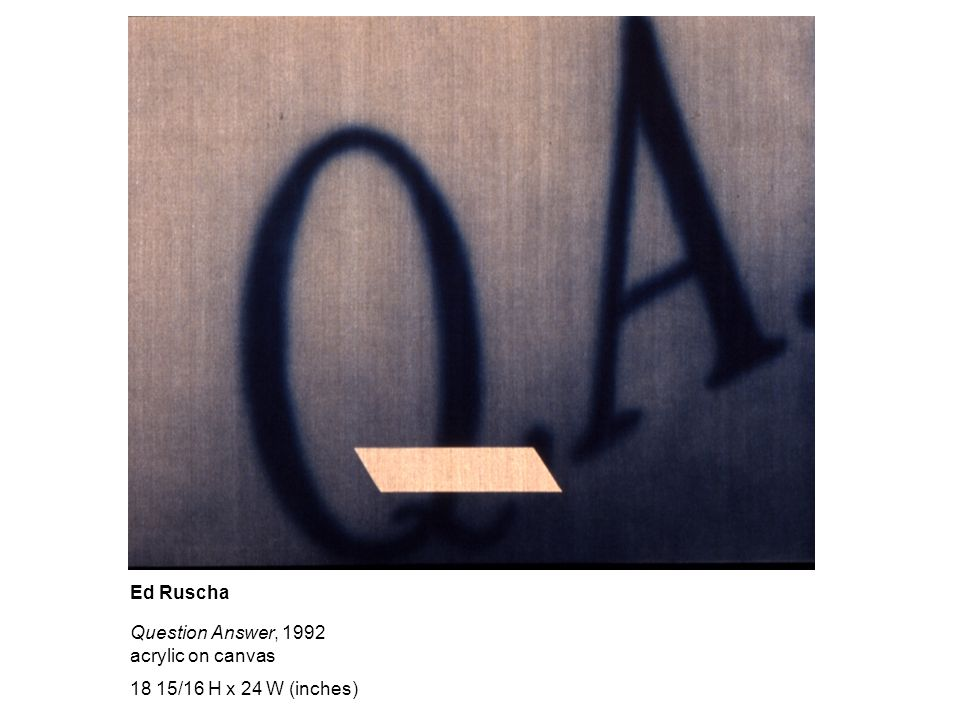 Question Answer, 1992 acrylic on canvas 18 15/16 H x 24 W (inches) Ed Ruscha