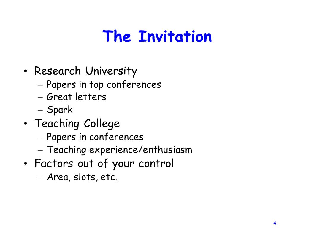 4 The Invitation Research University – Papers in top conferences – Great letters – Spark Teaching College – Papers in conferences – Teaching experience/enthusiasm Factors out of your control – Area, slots, etc.