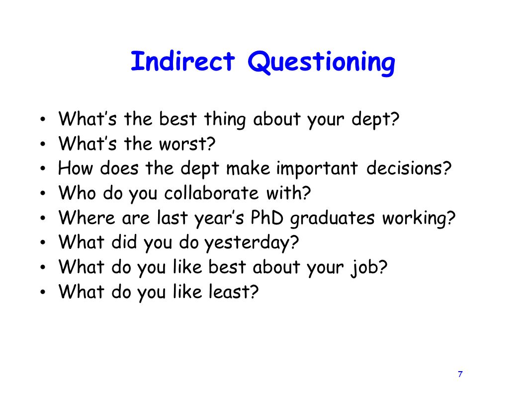 7 Indirect Questioning What's the best thing about your dept.