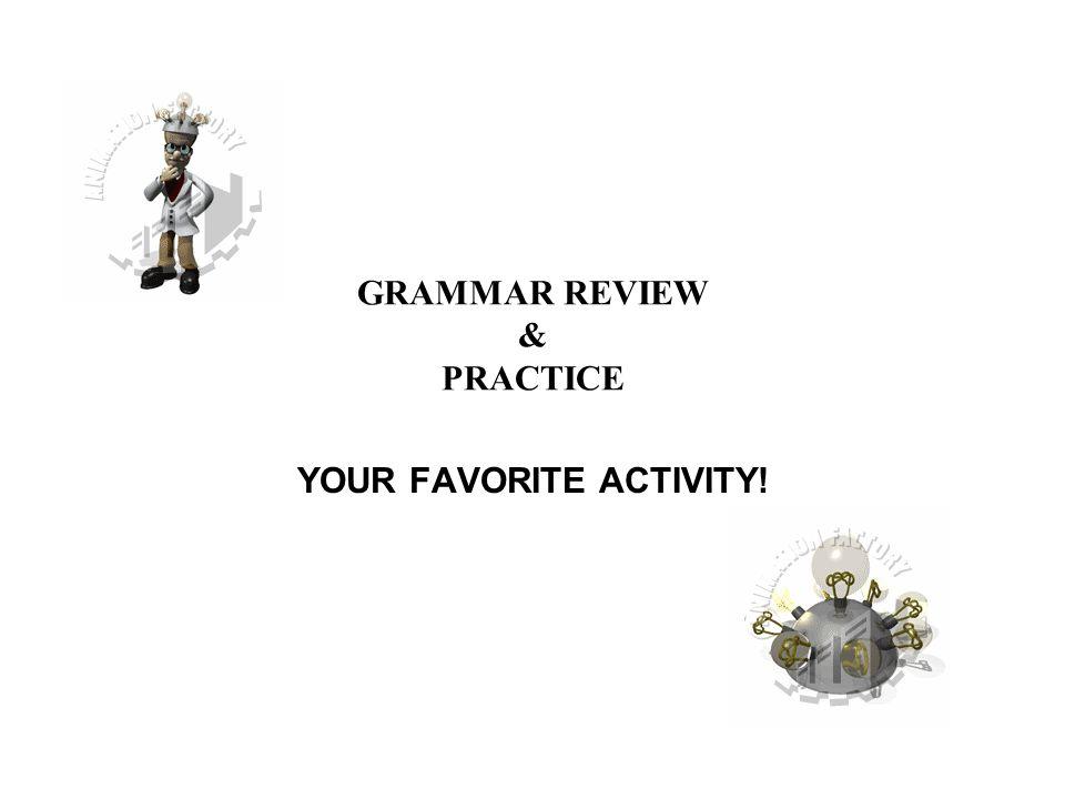 GRAMMAR REVIEW & PRACTICE YOUR FAVORITE ACTIVITY!