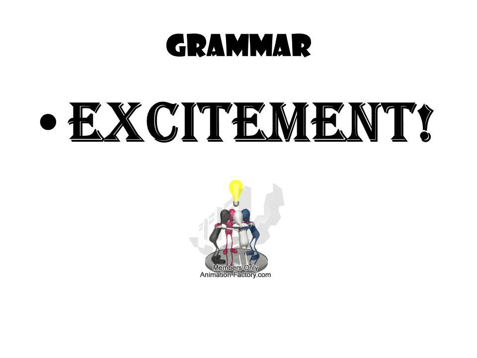 GRAMMAR EXCITEMENT!