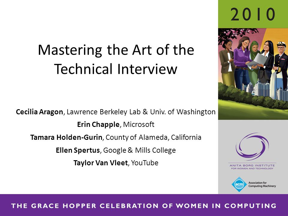 Mastering the Art of the Technical Interview Cecilia Aragon, Lawrence Berkeley Lab & Univ. of Washington Erin Chapple, Microsoft Tamara Holden-Gurin,
